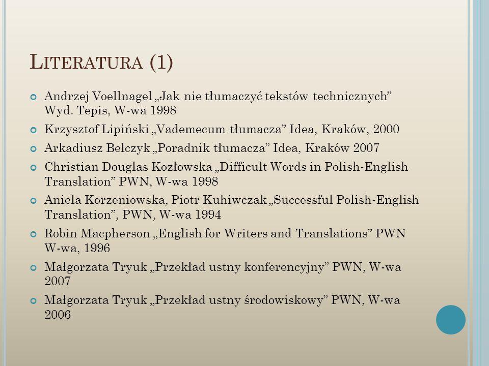 L ITERATURA (1) Andrzej Voellnagel Jak nie tłumaczyć tekstów technicznych Wyd. Tepis, W-wa 1998 Krzysztof Lipiński Vademecum tłumacza Idea, Kraków, 20