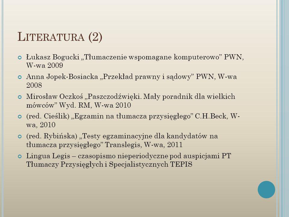 L ITERATURA (2) Łukasz Bogucki Tłumaczenie wspomagane komputerowo PWN, W-wa 2009 Anna Jopek-Bosiacka Przekład prawny i sądowy PWN, W-wa 2008 Mirosław