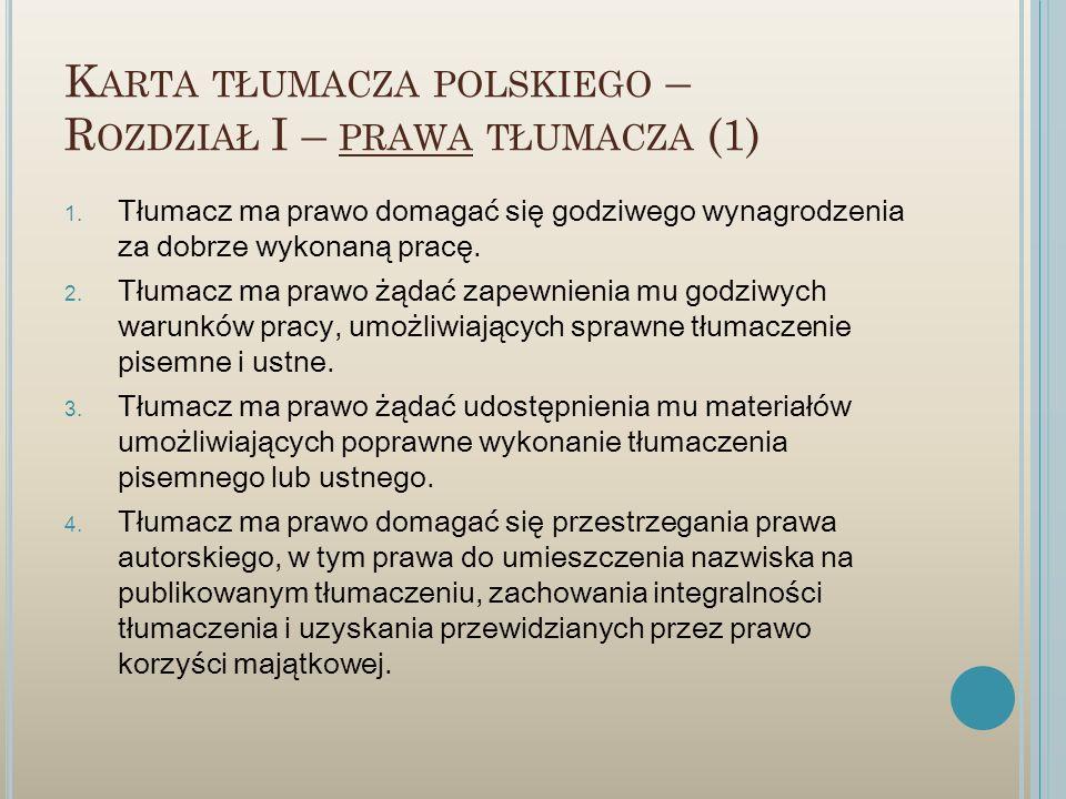 K ARTA TŁUMACZA POLSKIEGO – R OZDZIAŁ I – PRAWA TŁUMACZA (1) 1. Tłumacz ma prawo domagać się godziwego wynagrodzenia za dobrze wykonaną pracę. 2. Tłum