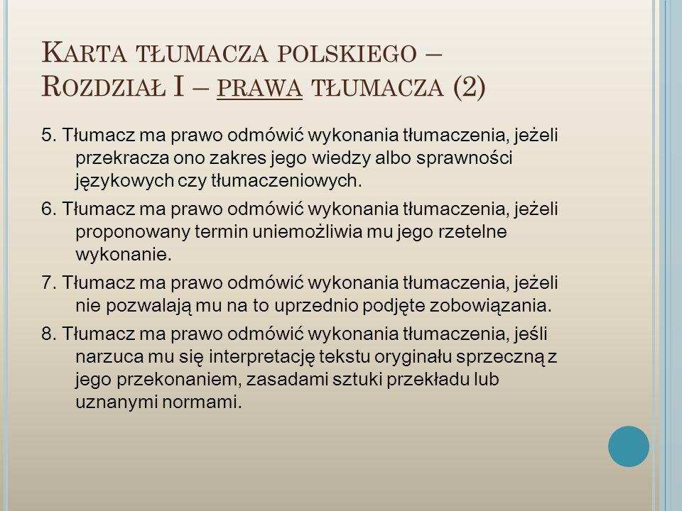 K ARTA TŁUMACZA POLSKIEGO – R OZDZIAŁ I – PRAWA TŁUMACZA (2) 5. Tłumacz ma prawo odmówić wykonania tłumaczenia, jeżeli przekracza ono zakres jego wied