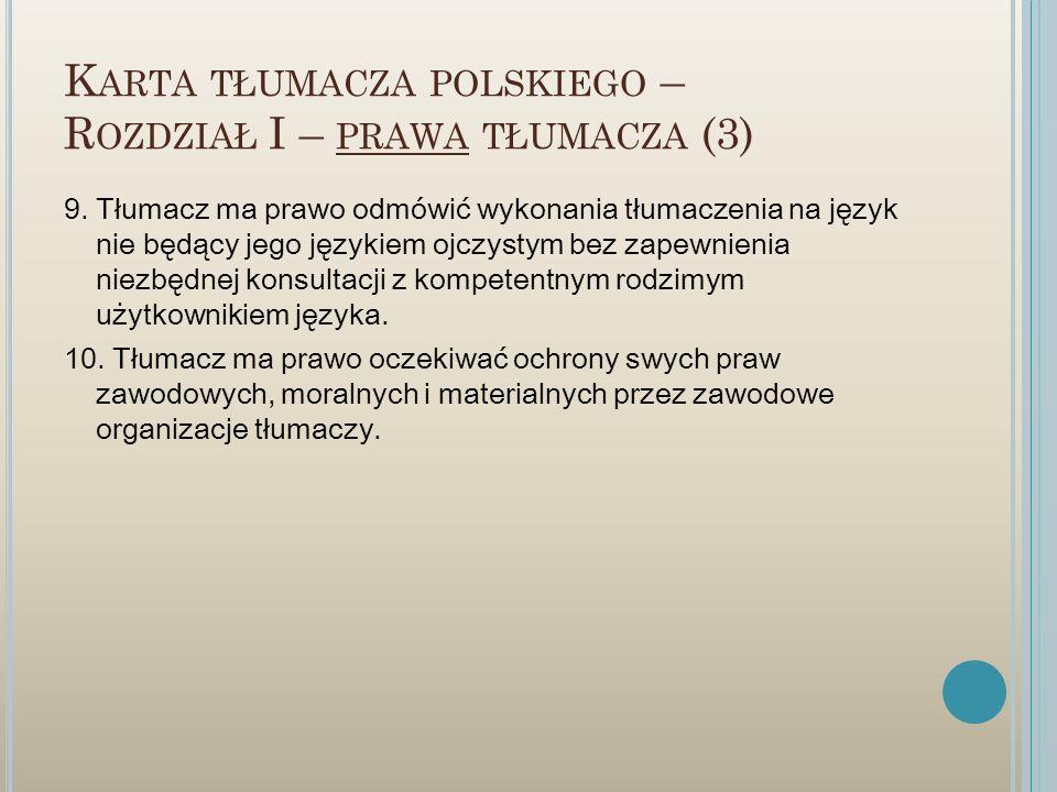 K ARTA TŁUMACZA POLSKIEGO – R OZDZIAŁ I – PRAWA TŁUMACZA (3) 9. Tłumacz ma prawo odmówić wykonania tłumaczenia na język nie będący jego językiem ojczy
