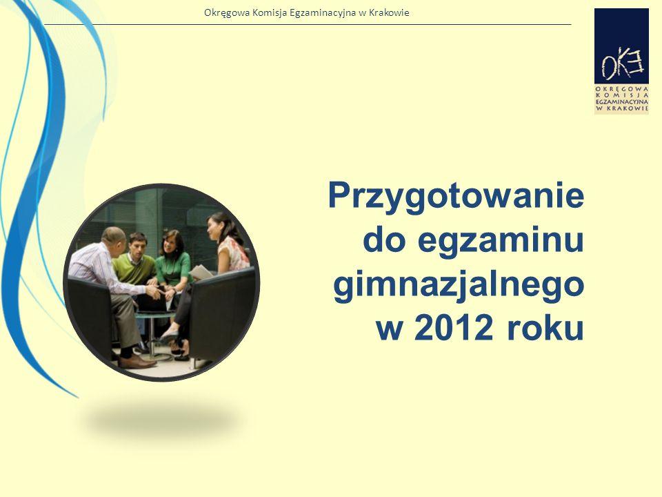 Okręgowa Komisja Egzaminacyjna w Krakowie Przygotowanie do egzaminu gimnazjalnego w 2012 roku