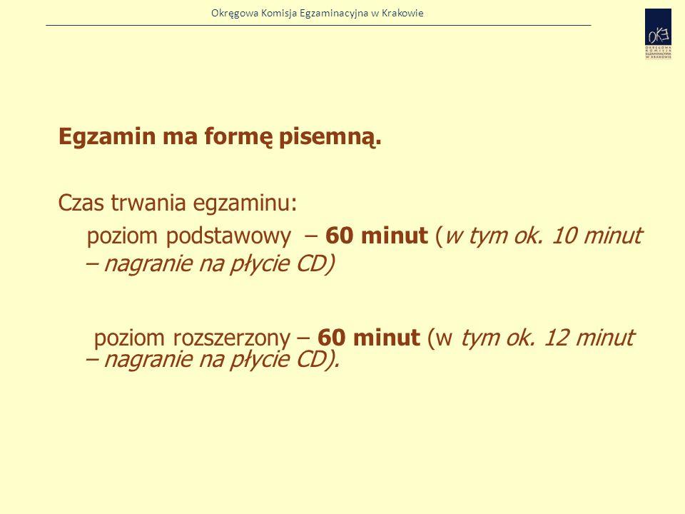 Okręgowa Komisja Egzaminacyjna w Krakowie Egzamin ma formę pisemną. Czas trwania egzaminu: poziom podstawowy – 60 minut (w tym ok. 10 minut – nagranie