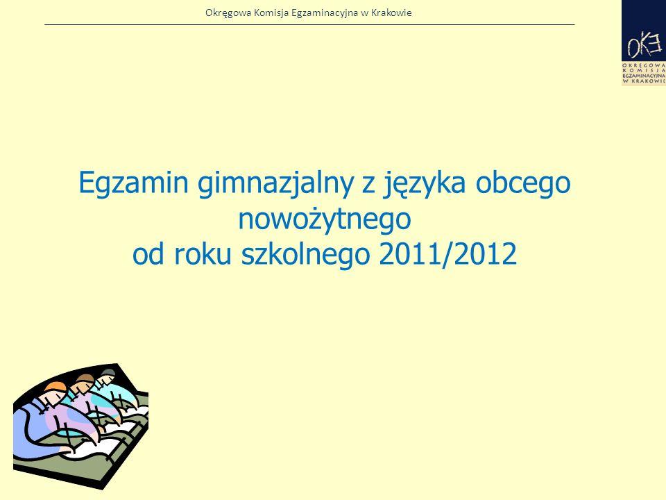 Okręgowa Komisja Egzaminacyjna w Krakowie Egzamin gimnazjalny z języka obcego nowożytnego od roku szkolnego 2011/2012