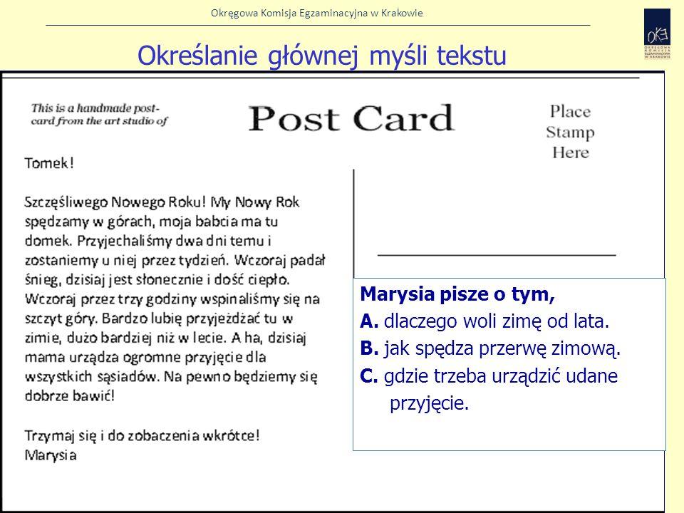 Okręgowa Komisja Egzaminacyjna w Krakowie Określanie głównej myśli tekstu Marysia pisze o tym, A. dlaczego woli zimę od lata. B. jak spędza przerwę zi
