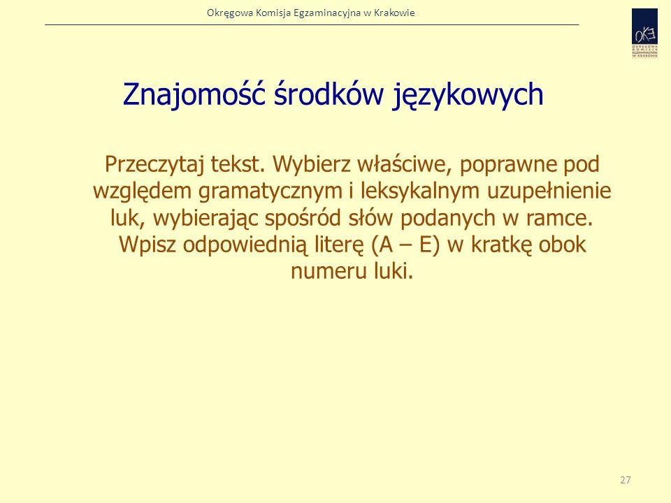 Okręgowa Komisja Egzaminacyjna w Krakowie Znajomość środków językowych Przeczytaj tekst. Wybierz właściwe, poprawne pod względem gramatycznym i leksyk
