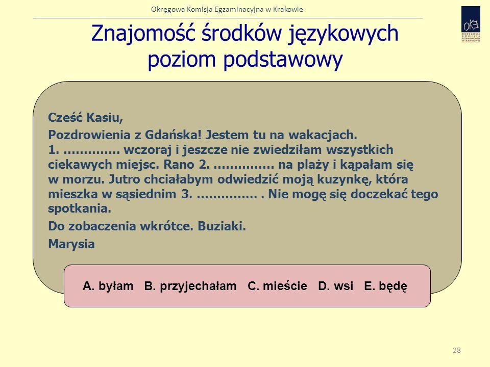 Okręgowa Komisja Egzaminacyjna w Krakowie Znajomość środków językowych poziom podstawowy 28 Cześć Kasiu, Pozdrowienia z Gdańska! Jestem tu na wakacjac
