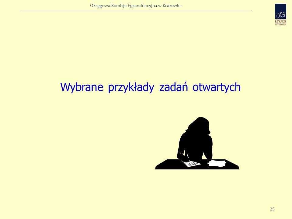 Okręgowa Komisja Egzaminacyjna w Krakowie Wybrane przykłady zadań otwartych 29