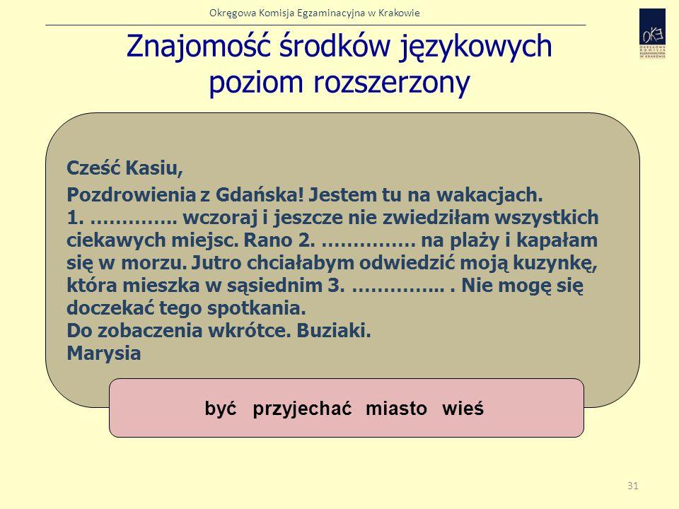 Okręgowa Komisja Egzaminacyjna w Krakowie Znajomość środków językowych poziom rozszerzony 31 Cześć Kasiu, Pozdrowienia z Gdańska! Jestem tu na wakacja
