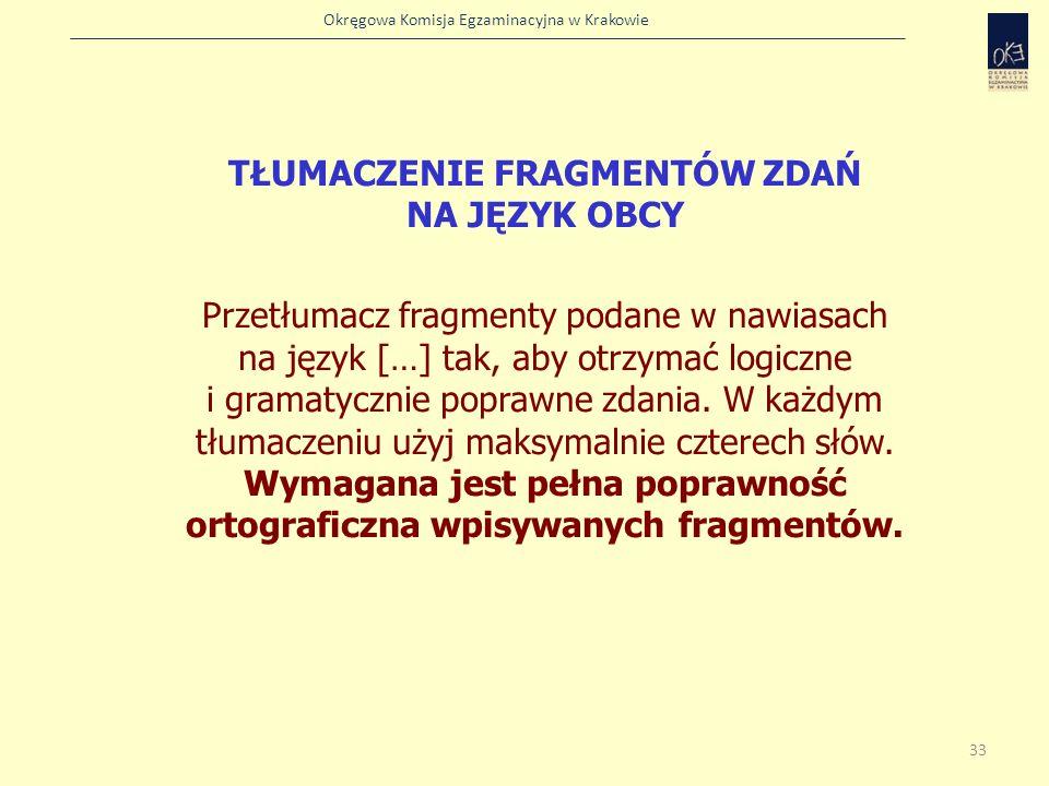 Okręgowa Komisja Egzaminacyjna w Krakowie TŁUMACZENIE FRAGMENTÓW ZDAŃ NA JĘZYK OBCY Przetłumacz fragmenty podane w nawiasach na język […] tak, aby otr