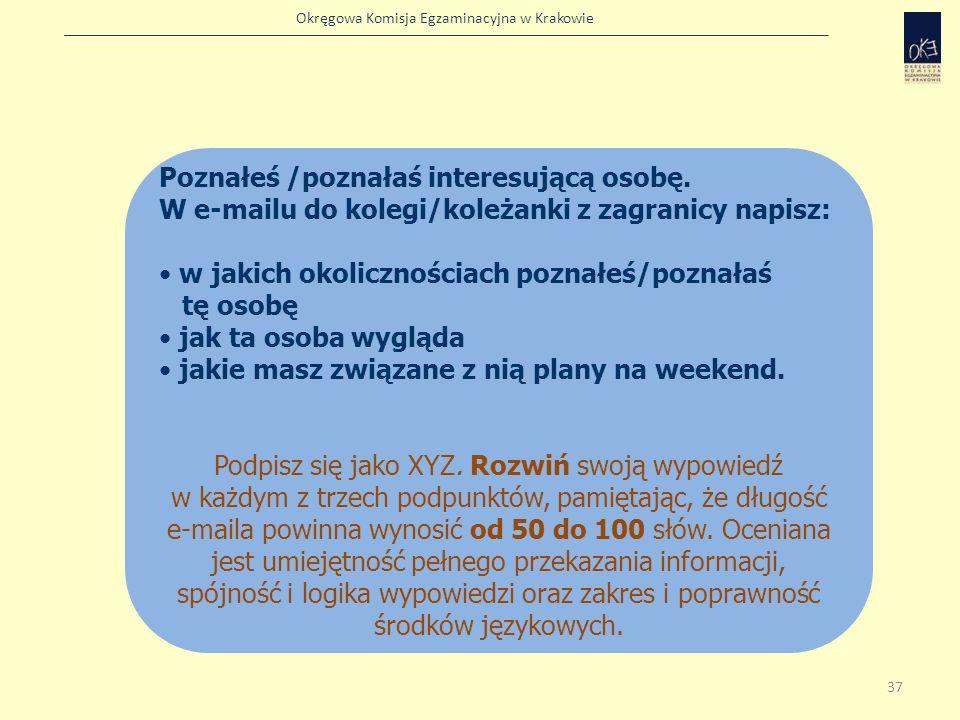 Okręgowa Komisja Egzaminacyjna w Krakowie Poznałeś /poznałaś interesującą osobę. W e-mailu do kolegi/koleżanki z zagranicy napisz: w jakich okolicznoś