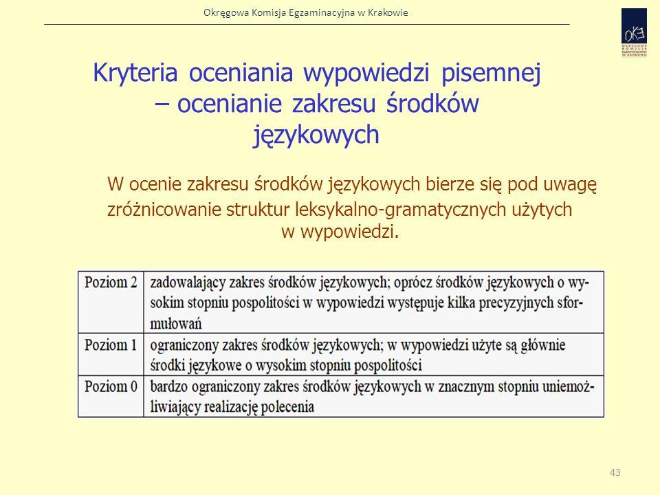 Okręgowa Komisja Egzaminacyjna w Krakowie W ocenie zakresu środków językowych bierze się pod uwagę zróżnicowanie struktur leksykalno-gramatycznych uży