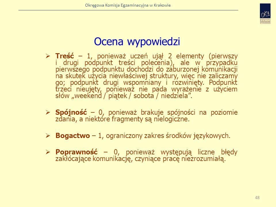 Okręgowa Komisja Egzaminacyjna w Krakowie Treść – 1, ponieważ uczeń ujął 2 elementy (pierwszy i drugi podpunkt treści polecenia), ale w przypadku pier