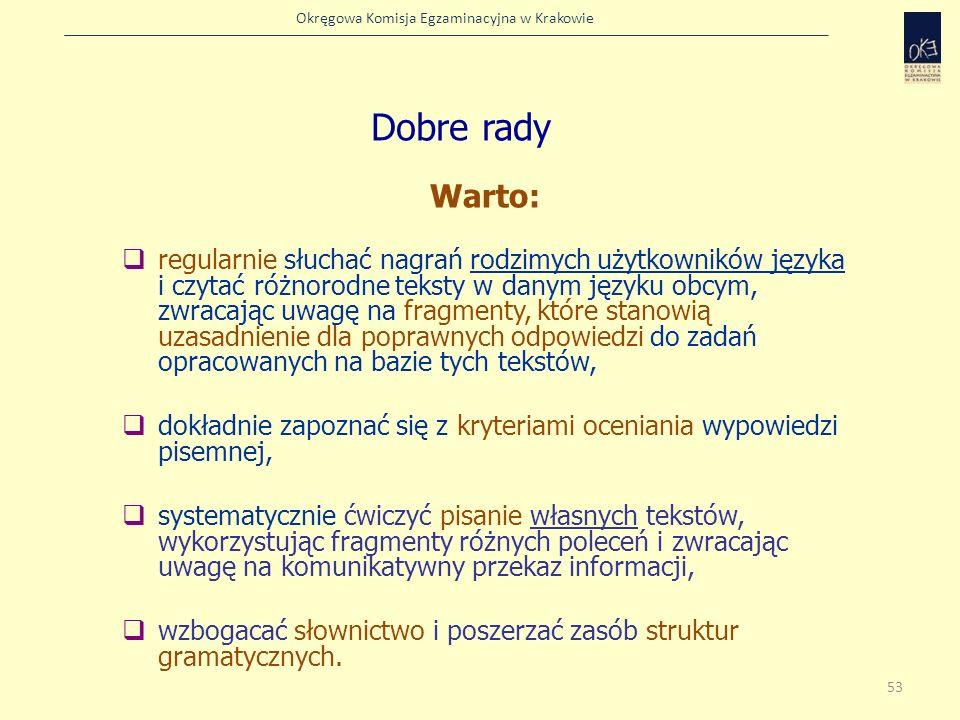 Okręgowa Komisja Egzaminacyjna w Krakowie Dobre rady Warto: regularnie słuchać nagrań rodzimych użytkowników języka i czytać różnorodne teksty w danym