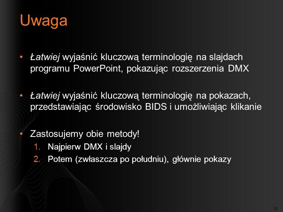 14 Uwaga Łatwiej wyjaśnić kluczową terminologię na slajdach programu PowerPoint, pokazując rozszerzenia DMX Łatwiej wyjaśnić kluczową terminologię na pokazach, przedstawiając środowisko BIDS i umożliwiając klikanie Zastosujemy obie metody.