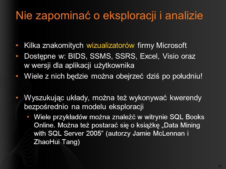 50 Nie zapominać o eksploracji i analizie Kilka znakomitych wizualizatorów firmy Microsoft Dostępne w: BIDS, SSMS, SSRS, Excel, Visio oraz w wersji dla aplikacji użytkownika Wiele z nich będzie można obejrzeć dziś po południu.