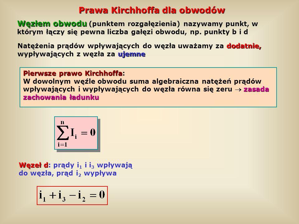 Prawa Kirchhoffa dla obwodów Pierwsze prawo Kirchhoffa Pierwsze prawo Kirchhoffa: zasada zachowania ładunku W dowolnym węźle obwodu suma algebraiczna