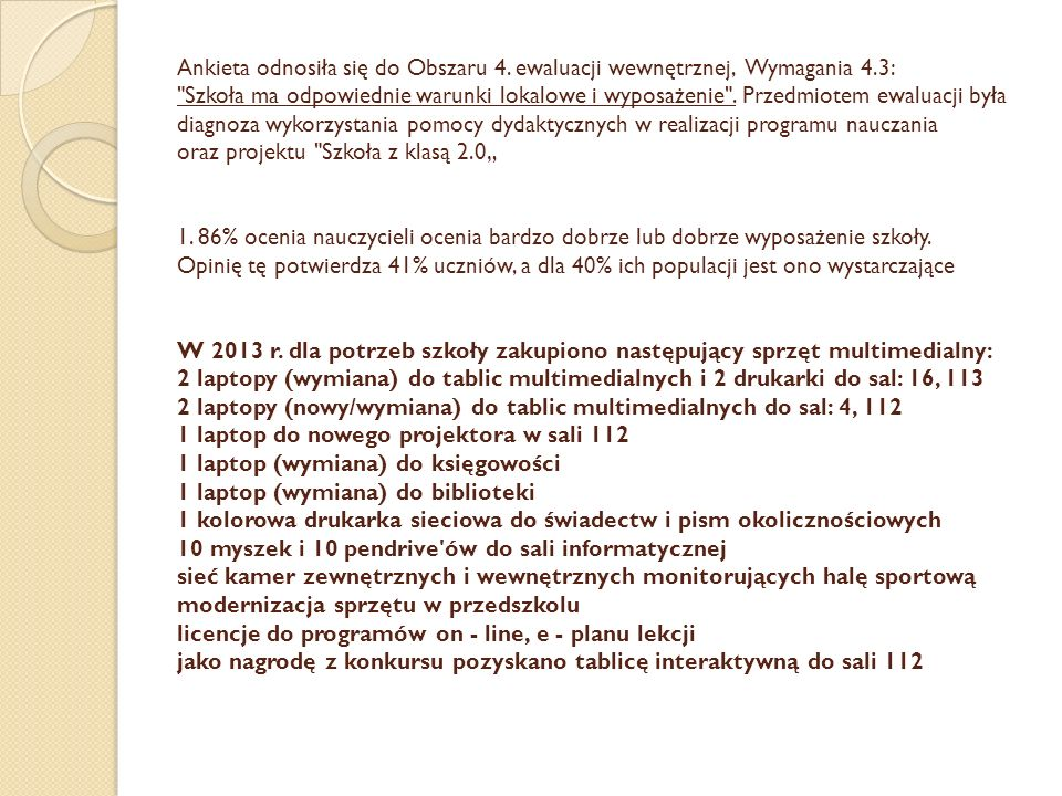 Ankieta odnosiła się do Obszaru 4. ewaluacji wewnętrznej, Wymagania 4.3: