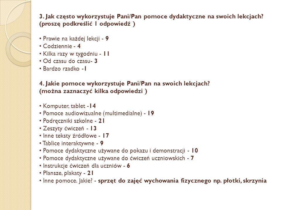 3. Jak często wykorzystuje Pani/Pan pomoce dydaktyczne na swoich lekcjach? (proszę podkreślić 1 odpowiedź ) Prawie na każdej lekcji - 9 Codziennie - 4