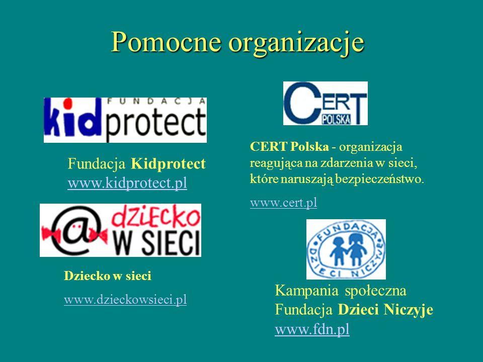 Fundacja Kidprotect www.kidprotect.pl www.kidprotect.pl Pomocne organizacje CERT Polska - organizacja reagująca na zdarzenia w sieci, które naruszają