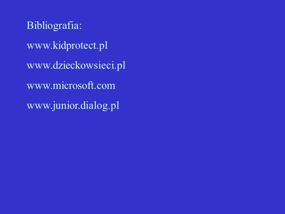 Bibliografia: www.kidprotect.pl www.dzieckowsieci.pl www.microsoft.com www.junior.dialog.pl