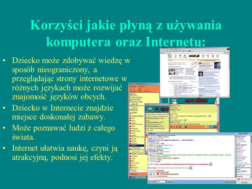 Korzyści jakie płyną z używania komputera oraz Internetu: Dziecko może zdobywać wiedzę w sposób nieograniczony, a przeglądając strony internetowe w ró