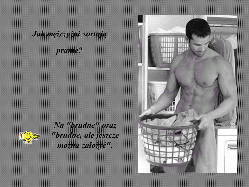 Jak mężczyźni sortują pranie? Na brudne oraz brudne, ale jeszcze można założyć .