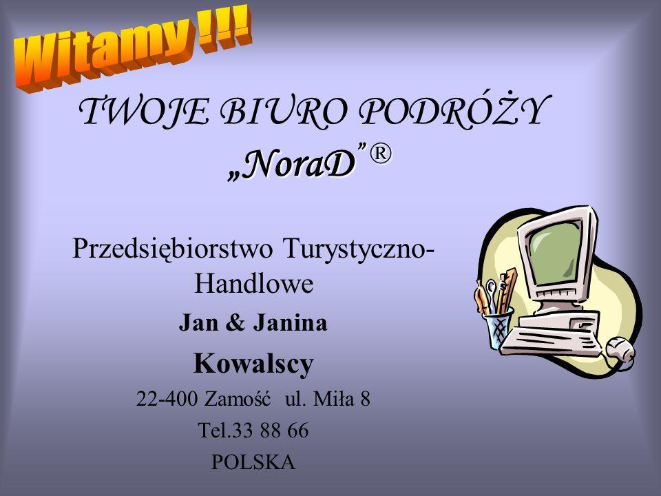 NoraD ® TWOJE BIURO PODRÓŻYNoraD ® Przedsiębiorstwo Turystyczno- Handlowe Jan & Janina Kowalscy 22-400 Zamość ul.
