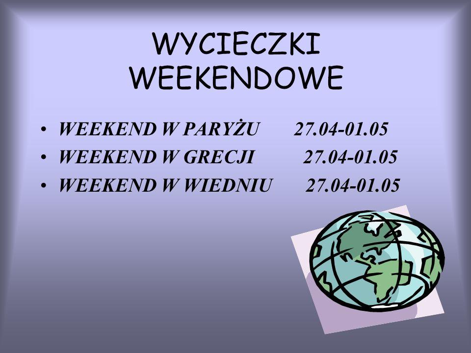 WYCIECZKI WEEKENDOWE WEEKEND W PARYŻU 27.04-01.05 WEEKEND W GRECJI 27.04-01.05 WEEKEND W WIEDNIU 27.04-01.05