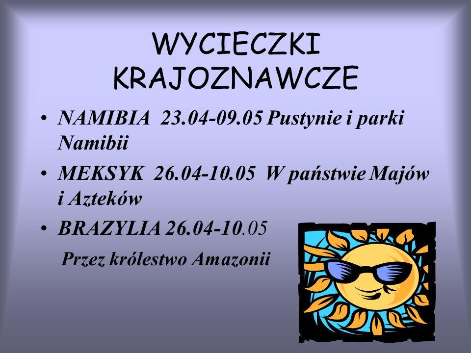 WYCIECZKI KRAJOZNAWCZE NAMIBIA 23.04-09.05 Pustynie i parki Namibii MEKSYK 26.04-10.05 W państwie Majów i Azteków BRAZYLIA 26.04-10.05 Przez królestwo Amazonii