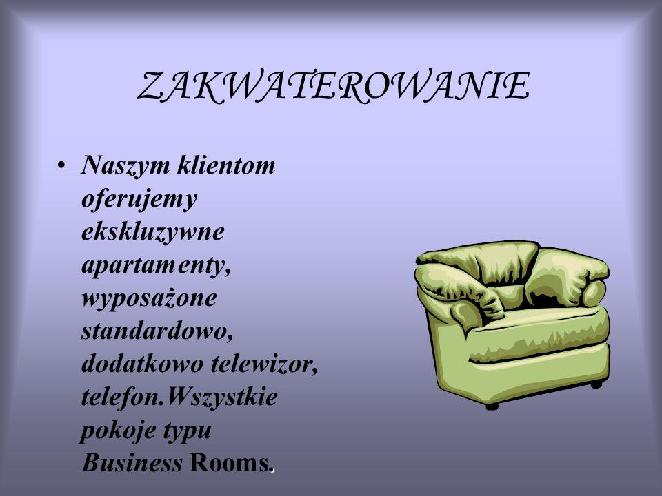 ZAKWATEROWANIE.Naszym klientom oferujemy ekskluzywne apartamenty, wyposażone standardowo, dodatkowo telewizor, telefon.Wszystkie pokoje typu Business Rooms.