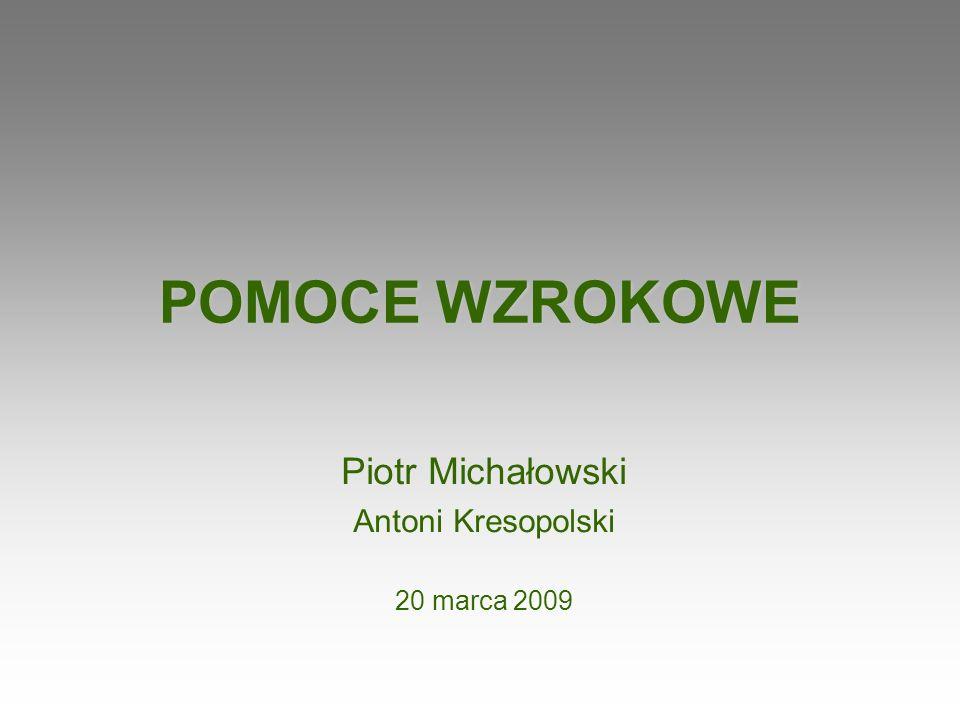 POMOCE WZROKOWE Piotr Michałowski Antoni Kresopolski 20 marca 2009