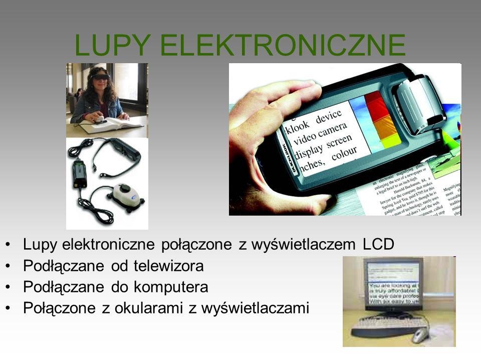 LUPY ELEKTRONICZNE Lupy elektroniczne połączone z wyświetlaczem LCD Podłączane od telewizora Podłączane do komputera Połączone z okularami z wyświetla