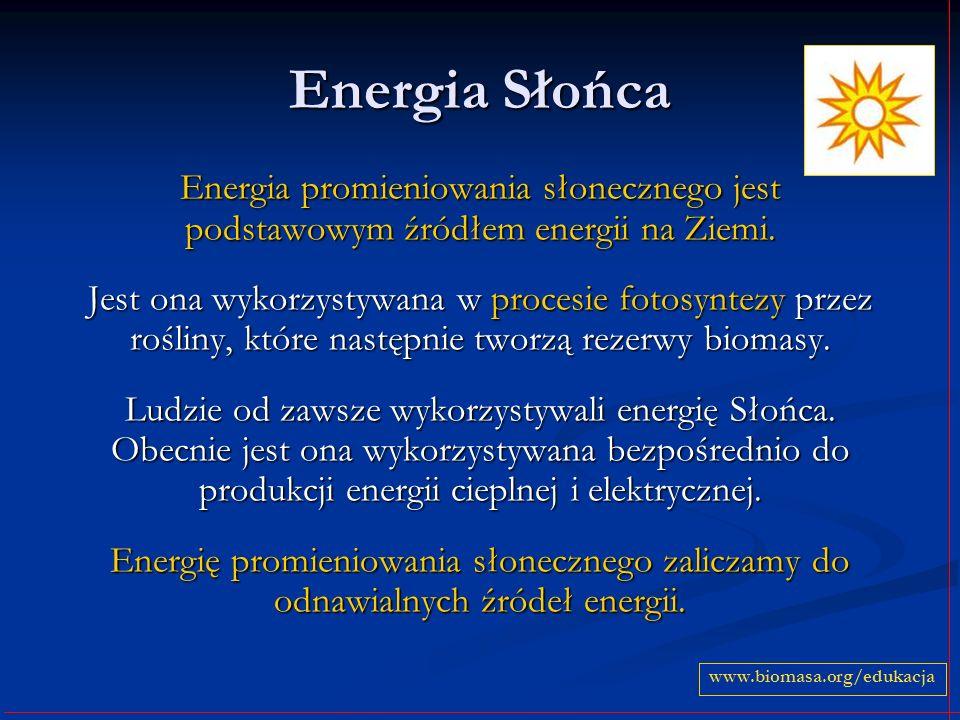 Energia Słońca Energia promieniowania słonecznego jest podstawowym źródłem energii na Ziemi. Jest ona wykorzystywana w procesie fotosyntezy przez rośl