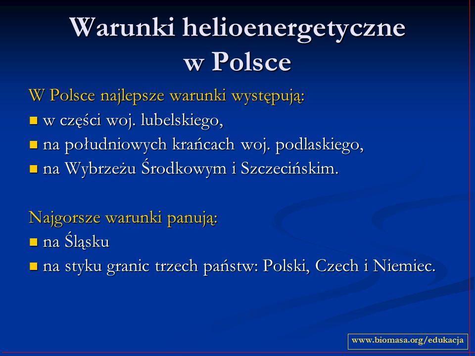 Warunki helioenergetyczne w Polsce W Polsce najlepsze warunki występują: w części woj. lubelskiego, w części woj. lubelskiego, na południowych krańcac