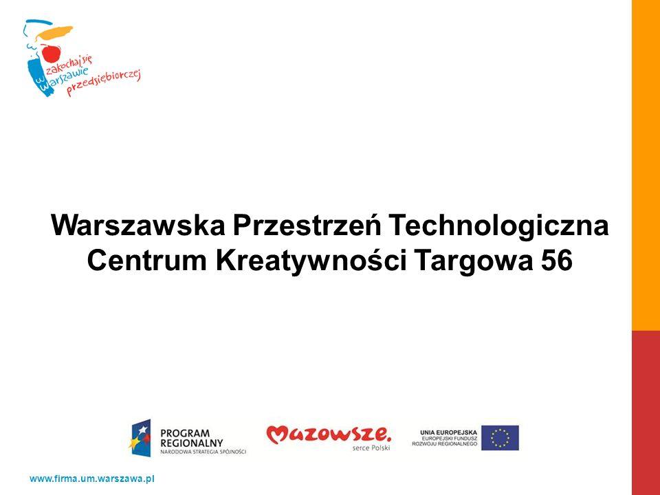 www.firma.um.warszawa.pl Warszawska Przestrzeń Technologiczna Centrum Kreatywności Targowa 56