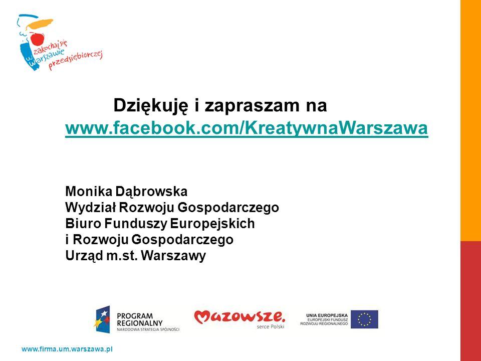 Dziękuję i zapraszam na www.facebook.com/KreatywnaWarszawa Monika Dąbrowska Wydział Rozwoju Gospodarczego Biuro Funduszy Europejskich i Rozwoju Gospodarczego Urząd m.st.