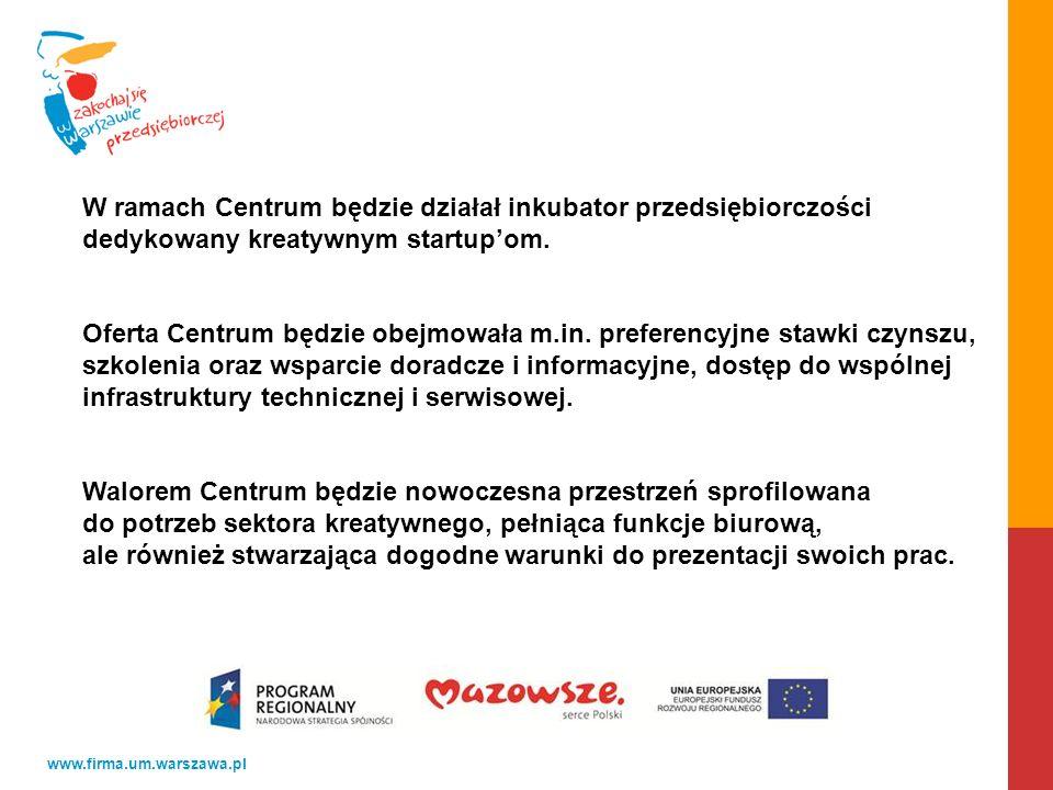 www.firma.um.warszawa.pl W ramach Centrum będzie działał inkubator przedsiębiorczości dedykowany kreatywnym startupom.