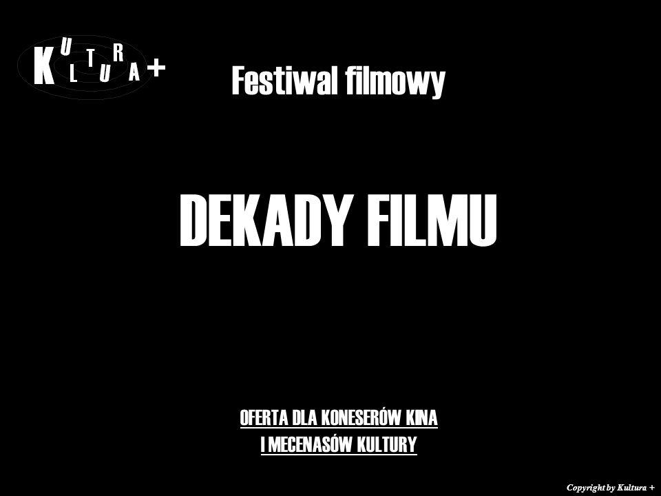 Festiwal filmowy DEKADY FILMU OFERTA DLA KONESERÓW KINA I MECENASÓW KULTURY + Copyright by Kultura +