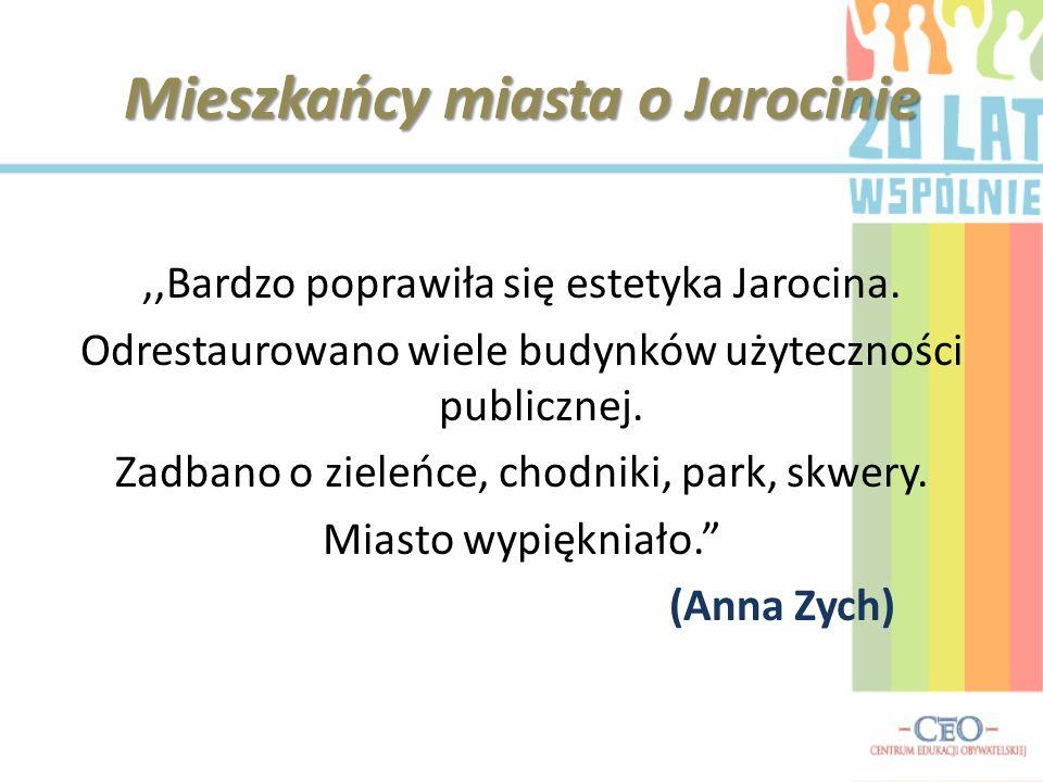 Mieszkańcy miasta o Jarocinie,,Bardzo poprawiła się estetyka Jarocina. Odrestaurowano wiele budynków użyteczności publicznej. Zadbano o zieleńce, chod