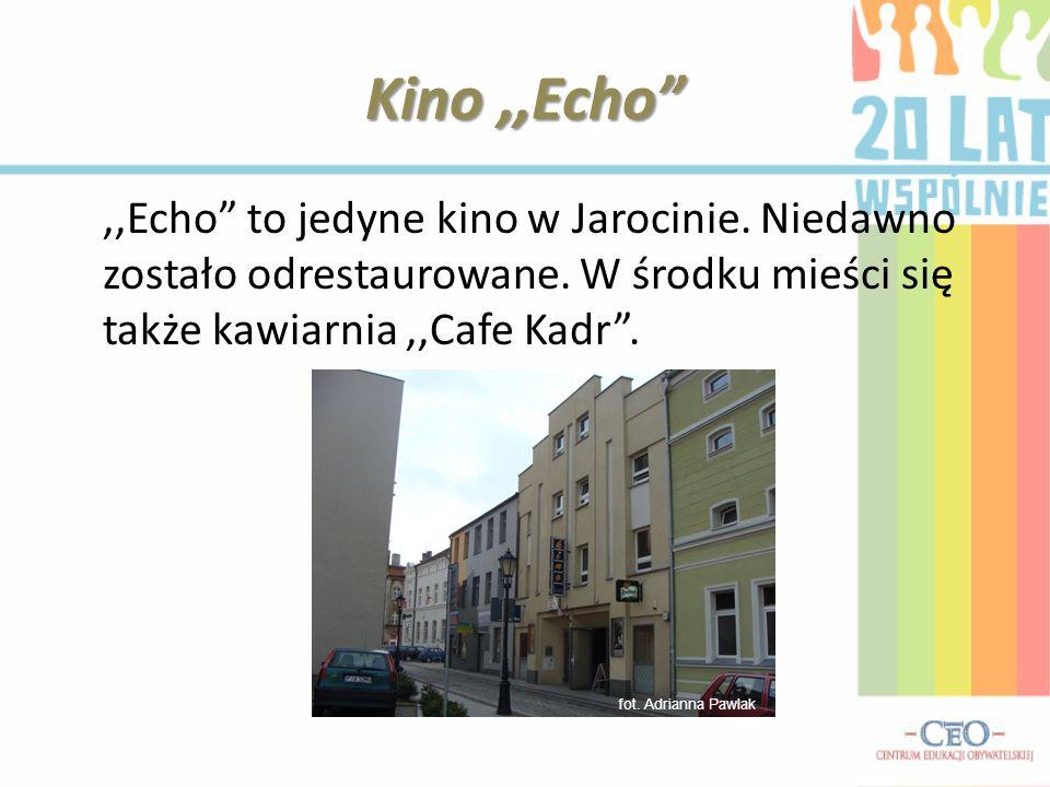 Kino,,Echo,,Echo to jedyne kino w Jarocinie. Niedawno zostało odrestaurowane. W środku mieści się także kawiarnia,,Cafe Kadr. fot. Adrianna Pawlak