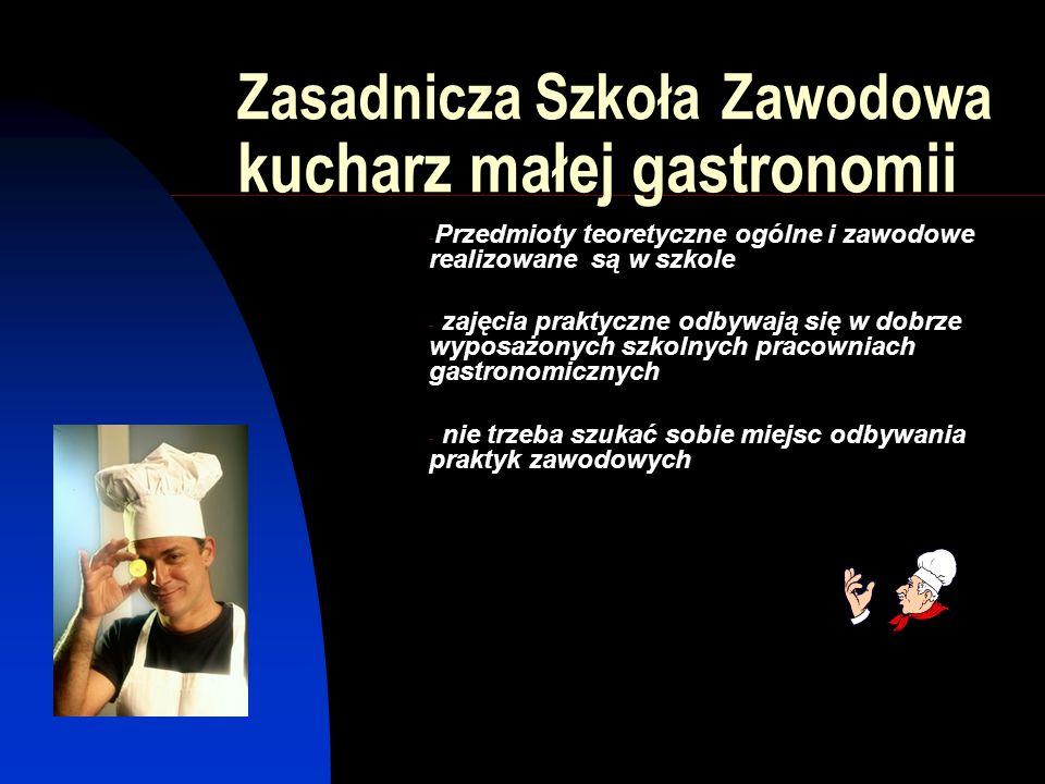 Zasadnicza Szkoła Zawodowa kucharz małej gastronomii - Przedmioty teoretyczne ogólne i zawodowe realizowane są w szkole - zajęcia praktyczne odbywają