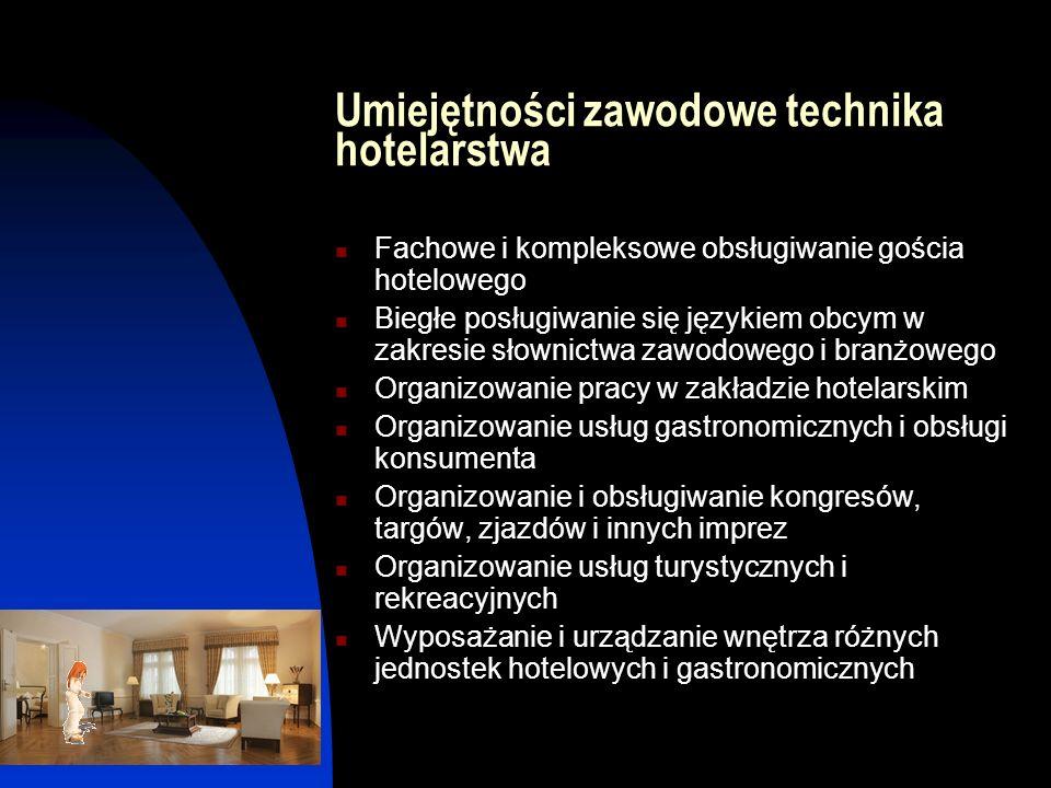 Umiejętności zawodowe technika hotelarstwa Fachowe i kompleksowe obsługiwanie gościa hotelowego Biegłe posługiwanie się językiem obcym w zakresie słow