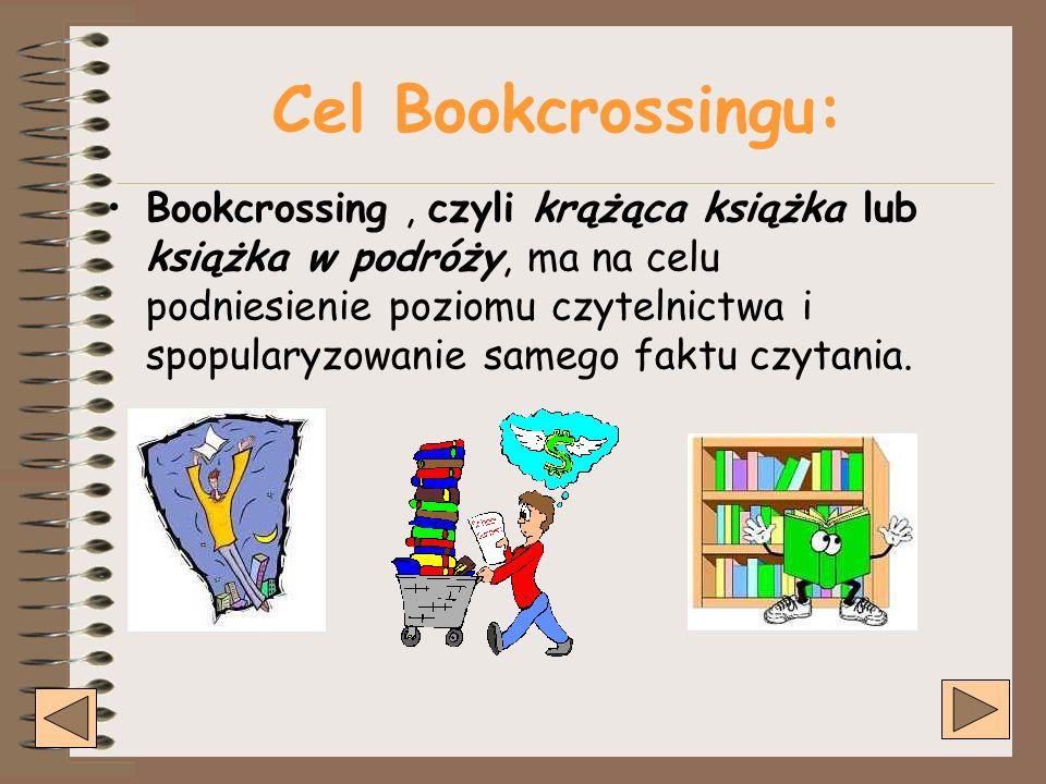Cel Bookcrossingu: Bookcrossing, czyli krążąca książka lub książka w podróży, ma na celu podniesienie poziomu czytelnictwa i spopularyzowanie samego faktu czytania.