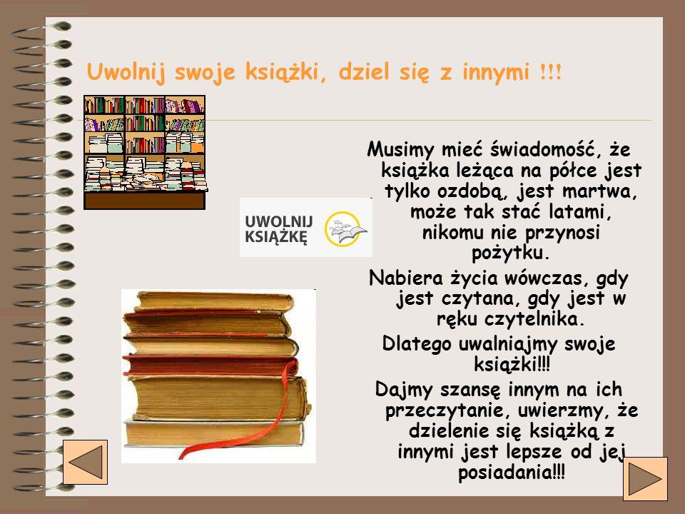 Co daje nam Bookcrossing??? -daje szansę tym, których nie stać na zakup wymarzonej pozycji literackiej, samotnikom i nieśmiałym ułatwia nawiązywanie l