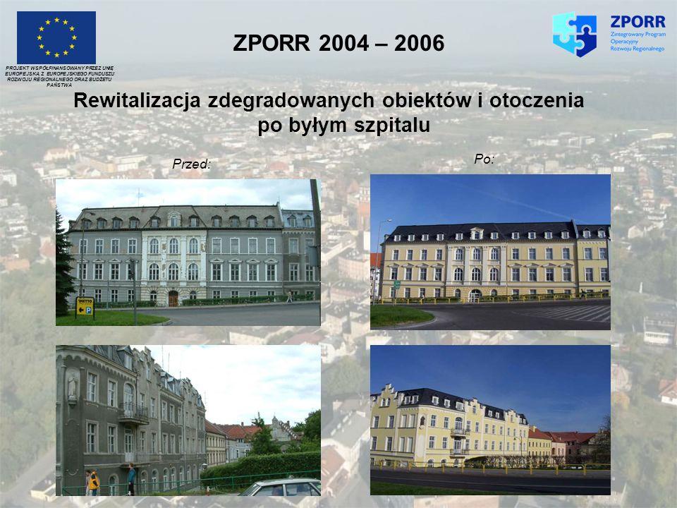 Przed: Po: PROJEKT WSPÓŁFINANSOWANY PRZEZ UNIĘ EUROPEJSKĄ Z EUROPEJSKIEGO FUNDUSZU ROZWOJU REGIONALNEGO ORAZ BUDŻETU PAŃSTWA ZPORR 2004 – 2006 Rewital