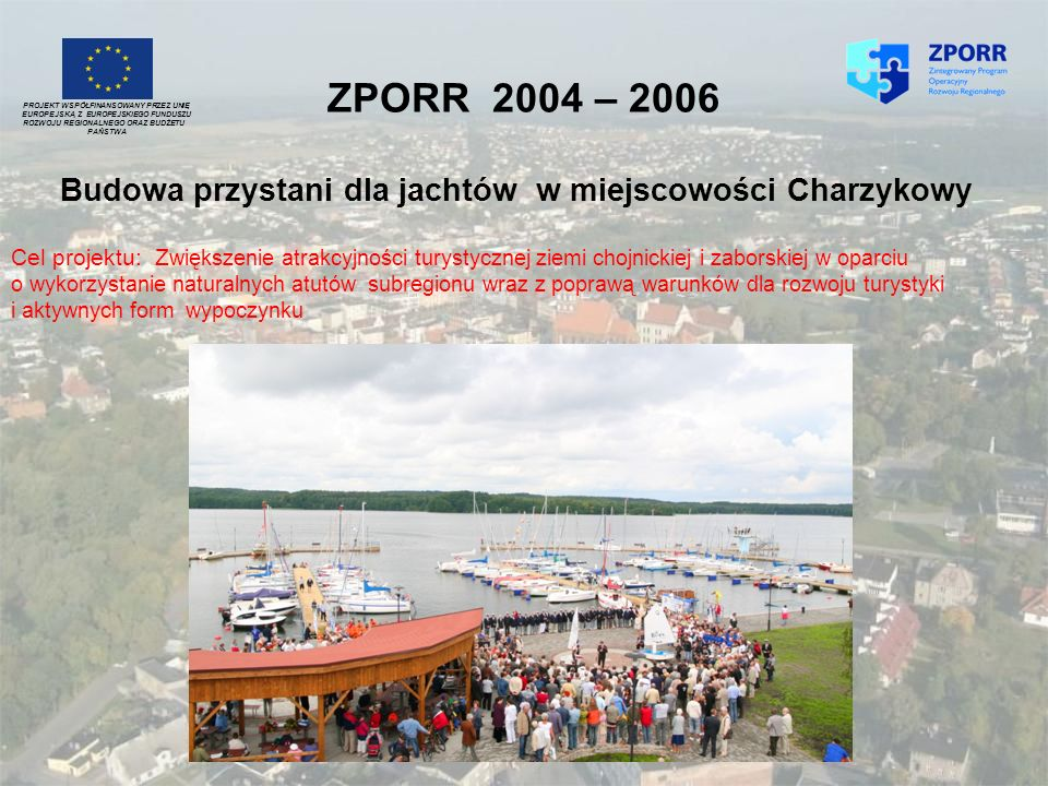 Budowa przystani dla jachtów w miejscowości Charzykowy PROJEKT WSPÓŁFINANSOWANY PRZEZ UNIĘ EUROPEJSKĄ Z EUROPEJSKIEGO FUNDUSZU ROZWOJU REGIONALNEGO OR