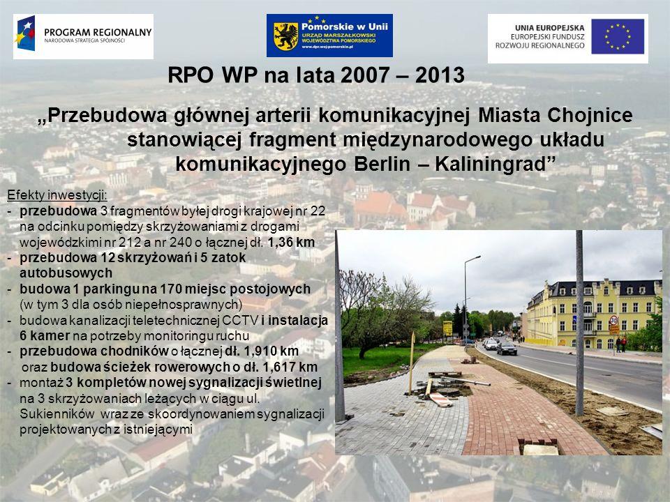 RPO WP na lata 2007 – 2013 Przebudowa głównej arterii komunikacyjnej Miasta Chojnice stanowiącej fragment międzynarodowego układu komunikacyjnego Berl