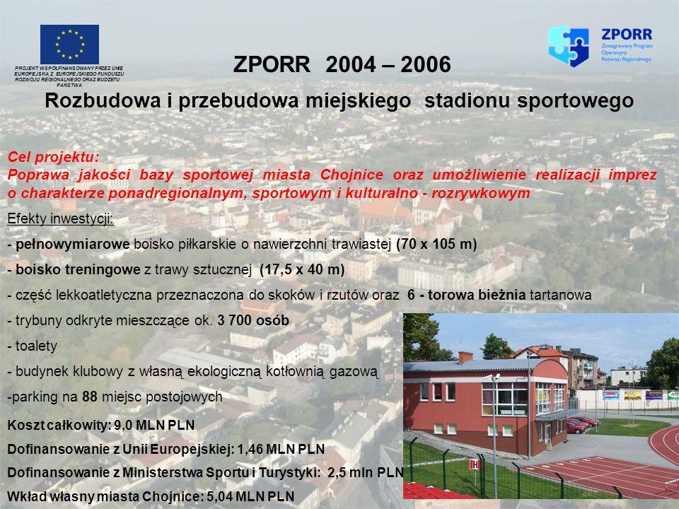 ZPORR 2004 – 2006 Rozbudowa i przebudowa miejskiego stadionu sportowego PROJEKT WSPÓŁFINANSOWANY PRZEZ UNIĘ EUROPEJSKĄ Z EUROPEJSKIEGO FUNDUSZU ROZWOJ