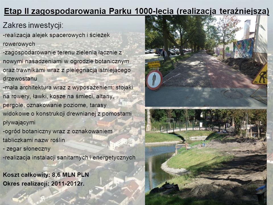 Etap II zagospodarowania Parku 1000-lecia (realizacja teraźniejsza) Zakres inwestycji: -realizacja alejek spacerowych i ścieżek rowerowych -zagospodar